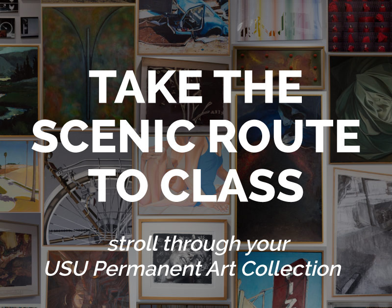 Take the scenic route to class. Stroll through your USU Permanent Art Collection