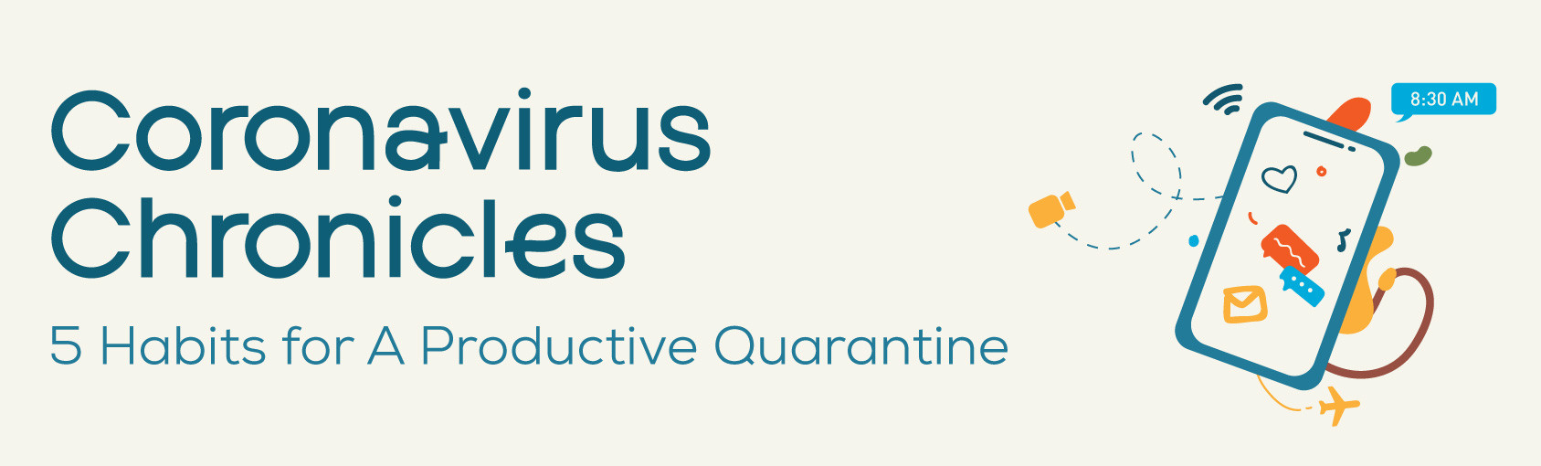Coronavirus Chronicles: 5 Habits for A Productive Quarantine banner