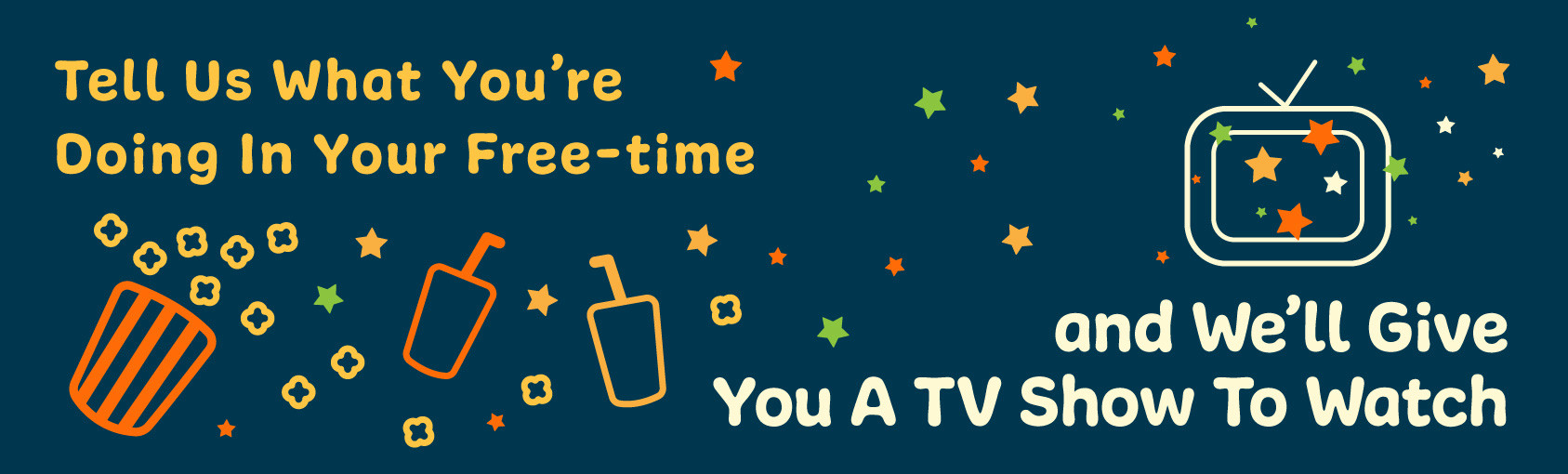 Quiz: Tell Us What You're Doing With Your Free-time and We'll Give You A Show to Watch banner