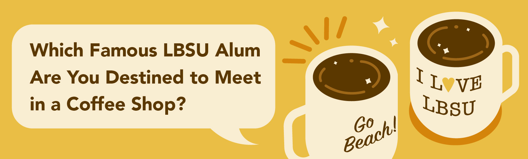 Quiz: Which Famous LBSU Alum Are You Destined to Meet in a Coffee Shop? banner