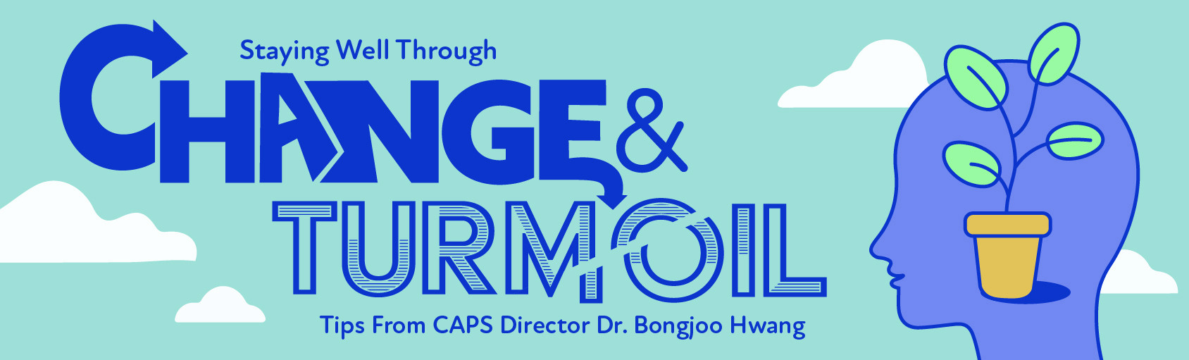 Staying Well Through Change & Turmoil - Tips From CAPS Director Dr. Bongjoo Hwang banner
