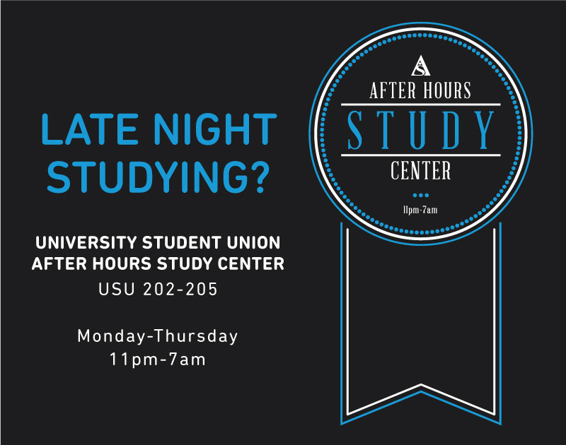 Visit the After Hours Study Center at USU 202-205, Monday thru Thursday, from 11 pm - 7 am